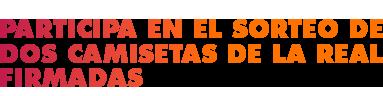 Participa en el sorteo de DOS CAMISETAS DE LA REAL, FIRMADAS